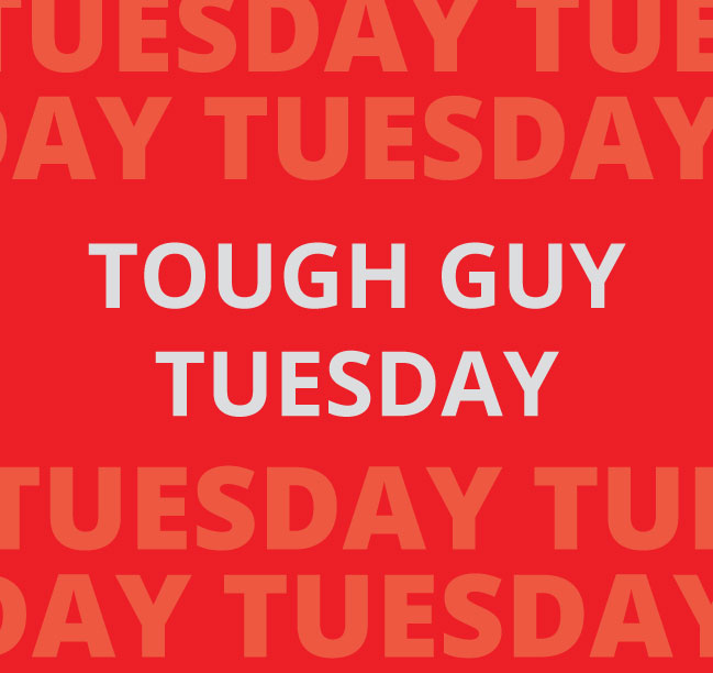 Tough Guy Tuesday