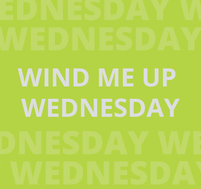Wind Me Up Wednesday